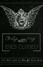 Μόνο με τα μάτια Κλειστά/Only with my Eyes Closed  by Who_RU_This_Week
