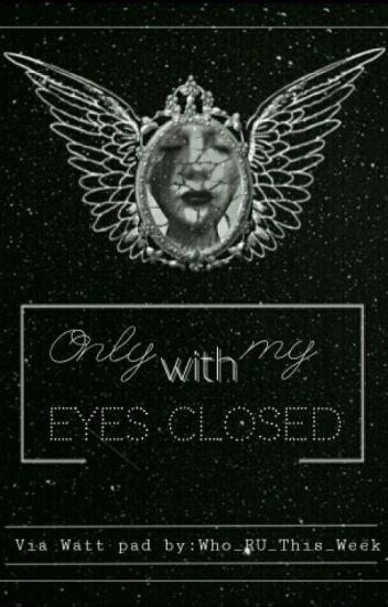 Μόνο με τα μάτια Κλειστά/Only with my Eyes Closed