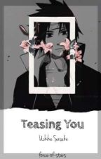 Teasing You ➤ Sasuke x Reader Lemon by the-force-of-stars