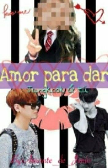 Amor Para Dar <3 (Jungkook Y Tu)