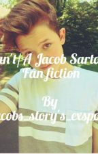 I Cant///A Jacob Sartorius Fanfiction by JacobsStorysExsposed