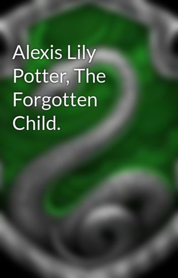 Alexis Lily Potter, The Forgotten Child.