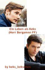 Ein Leben als Keks ( Herr Bergmann ff ) by Keks_kekschen
