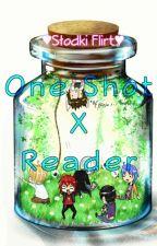 One Shot x Reader | Słodki Flirt | by Zozolinka