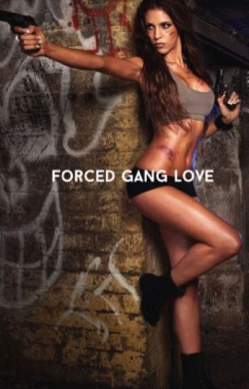 Forced Gang Love