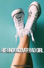 His Undercover Bad Girl  by peppermintxkisses