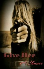 Give Her A Chance  by dari1112