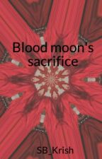 Blood moon's sacrifice by SB_Krish