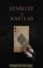 KEMİKLER & KARTLAR (1. KISIM DÜZENLENİYOR) by poesteyevski