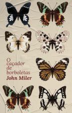 O Caçador de Borboletas by JohnMiler