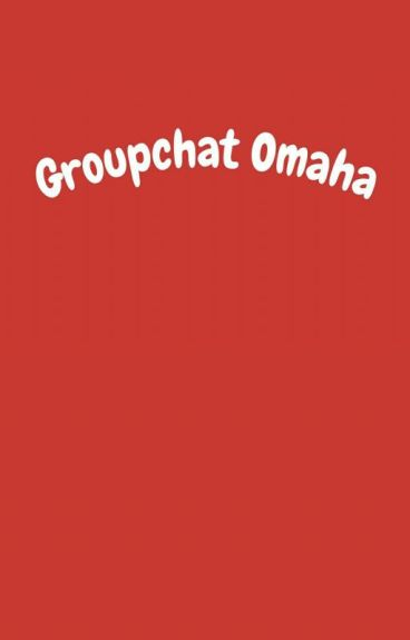 Omaha Groupchat [ Completed ]