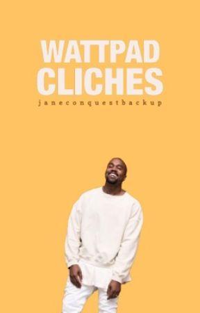 Wattpad Cliches [#Wattys2017] by JaneConquestBackup