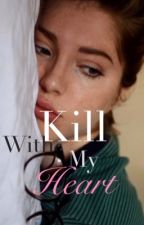 Kill with my heart by wonderhell