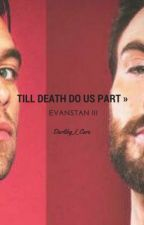 Till Death Do Us Part » Evanstan [Book Three in Evanstan Series] by Darling_I_Care