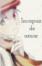Incapaz de amar ||ONE-SHOT|| by Honneko