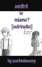 Sentira Lo Mismo?(adrinette) by marivalencarp