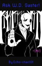 Ask W.D. Gaster! (SLOW UPDATES SORRY) by Echo-chan101