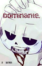 Dominante. {+18} {Sans}  by BadTime69