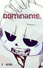 Dominante. {+18} {Sans}  by BadTime69