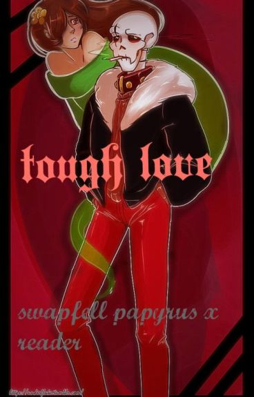 Tough Love ( swapfell papyrus x reader)