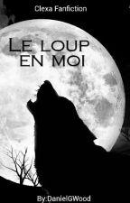 Le loup en moi (Clexa) by MarikaGea