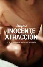 Inocente Atracción©  #PNovel by PaulinaAGomez