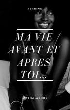 Ma vie avant et après toi by FatimaLaChro