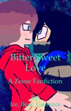 Bitter Sweet Love| A Zeese Fanfiction by _Smol_Child_V_