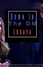Down in the DM (Lucaya) by XOXOGossipGirl0712