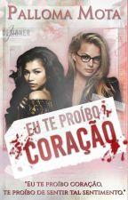 Eu Te Proíbo Coração  by PallomaMota