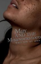 May and The Misunderstood | ✔ by kairoswithyou