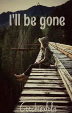 I'll be gone by xdxvilx