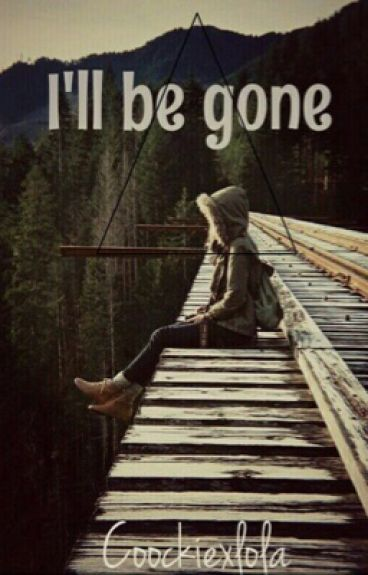 I'll be gone