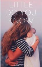 Little Do You Know ~ Saleb Fanfiction  by bratayay