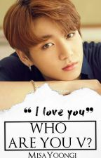 Who are you V? [Vkook] by Misayoongi