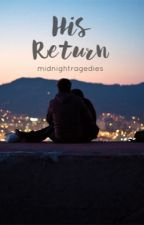 His Return by Midnightragedies