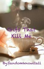 Gifs That Kill Me by fandomknowitall