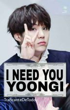 I Need You Yoongi  by TraficanteDeToddy