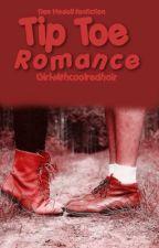 Tip Toe Romance (A Dan Howell/Danisnotonfire Fan Fiction) by yesitsnatural