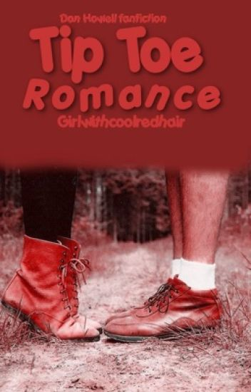 Tip Toe Romance (A Dan Howell/Danisnotonfire Fan Fiction)