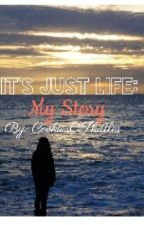It's Just Life: My Story by Cookies0Skittles