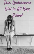 Tris: Undercover Girl in ALL Boys School by Life_With_Divergents