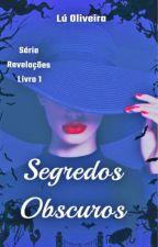 Série Revelações - Livro 1. Segredos Obscuros. Completo by escritoraLuOliveira