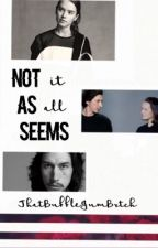 Not All As It Seems • Reylo AU {ON HOLD} by ThatBubbleGumBxtch