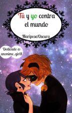 Tú y yo contra el mundo by MariposaOscura