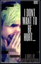 I Don't Want to be Hurt by Antisepticeyesgirl