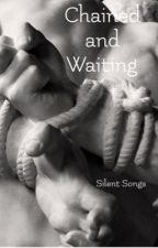 Chained and Waiting  (Complete)  by silent_songs