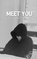 MEET YOU  by goldenjkey