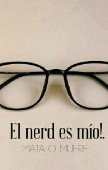 El nerd es mio! Mata o muere.