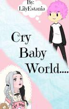 Cry Baby World... Mgc. by LilyEstania